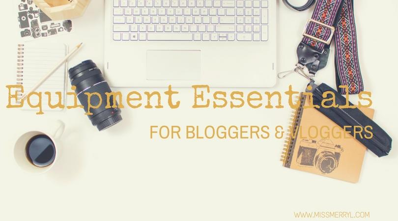 Equipment Essentials for Bloggers & Vloggers